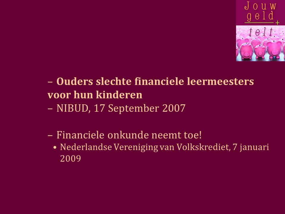 –Ouders slechte financiele leermeesters voor hun kinderen –NIBUD, 17 September 2007 –Financiele onkunde neemt toe.