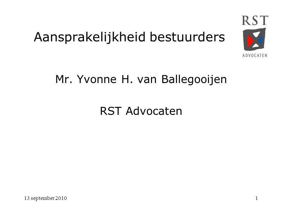 13 september 20101 Aansprakelijkheid bestuurders Mr. Yvonne H. van Ballegooijen RST Advocaten