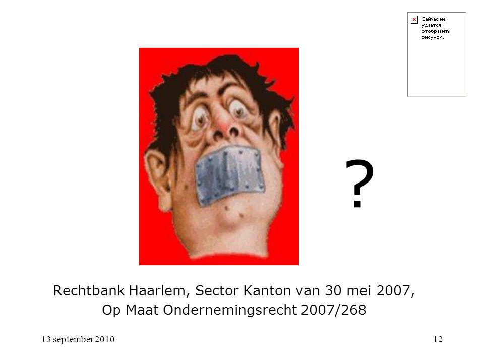 13 september 201012 ? Rechtbank Haarlem, Sector Kanton van 30 mei 2007, Op Maat Ondernemingsrecht 2007/268