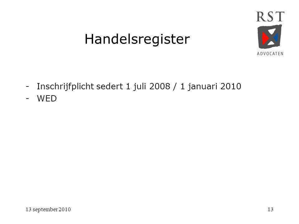 13 september 201013 Handelsregister -Inschrijfplicht sedert 1 juli 2008 / 1 januari 2010 -WED