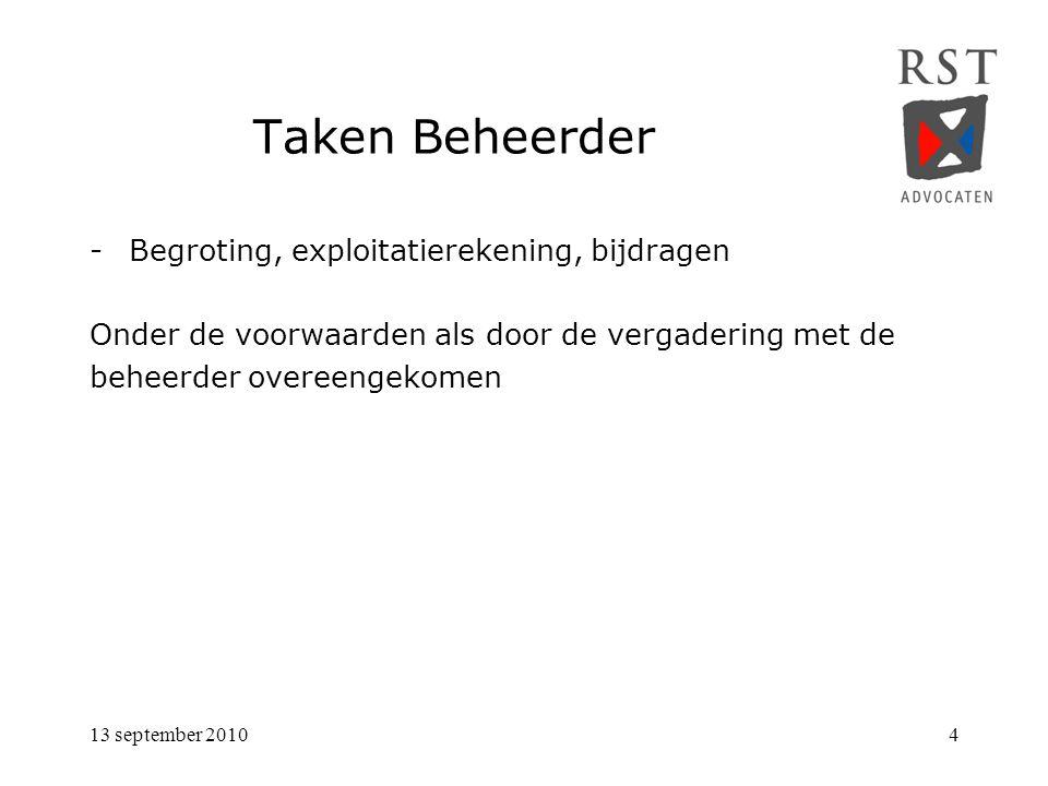 13 september 20104 Taken Beheerder -Begroting, exploitatierekening, bijdragen Onder de voorwaarden als door de vergadering met de beheerder overeengekomen