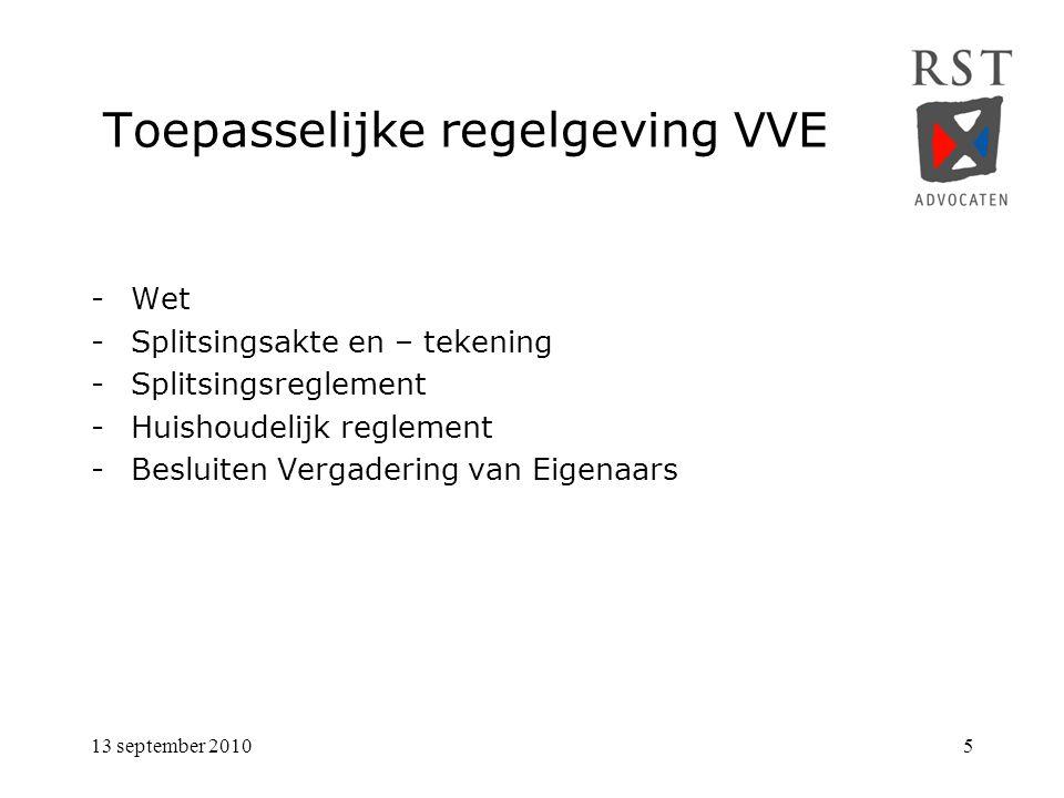 13 september 20105 Toepasselijke regelgeving VVE -Wet -Splitsingsakte en – tekening -Splitsingsreglement -Huishoudelijk reglement -Besluiten Vergaderi