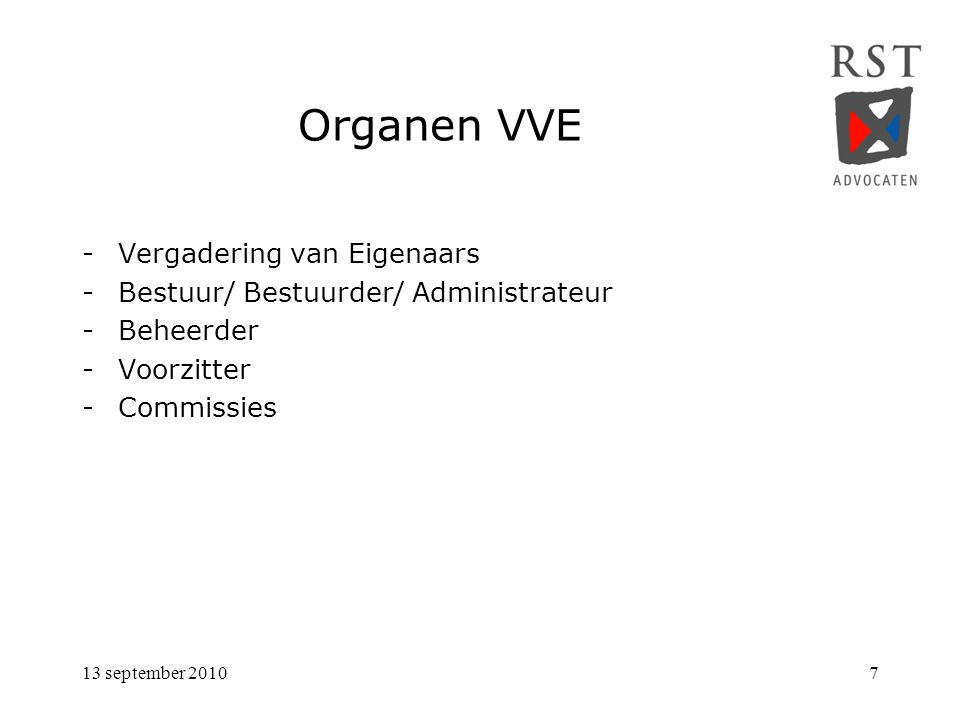 13 september 20107 Organen VVE -Vergadering van Eigenaars -Bestuur/ Bestuurder/ Administrateur -Beheerder -Voorzitter -Commissies