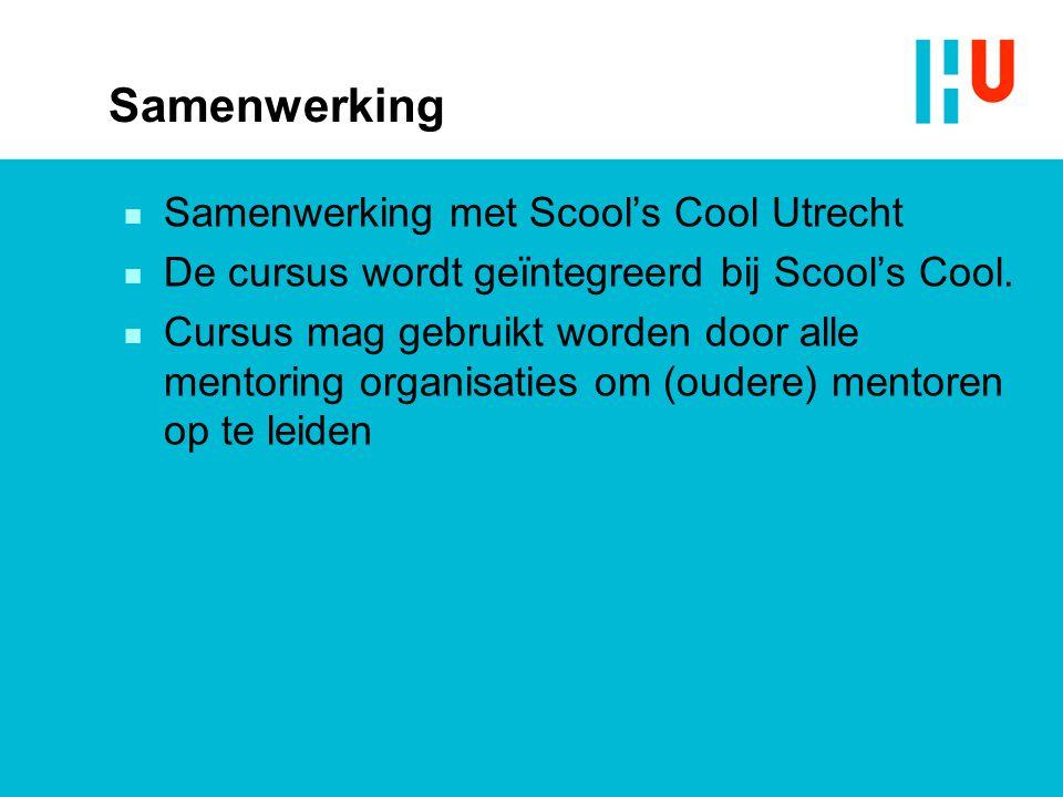 Samenwerking n Samenwerking met Scool's Cool Utrecht n De cursus wordt geïntegreerd bij Scool's Cool. n Cursus mag gebruikt worden door alle mentoring