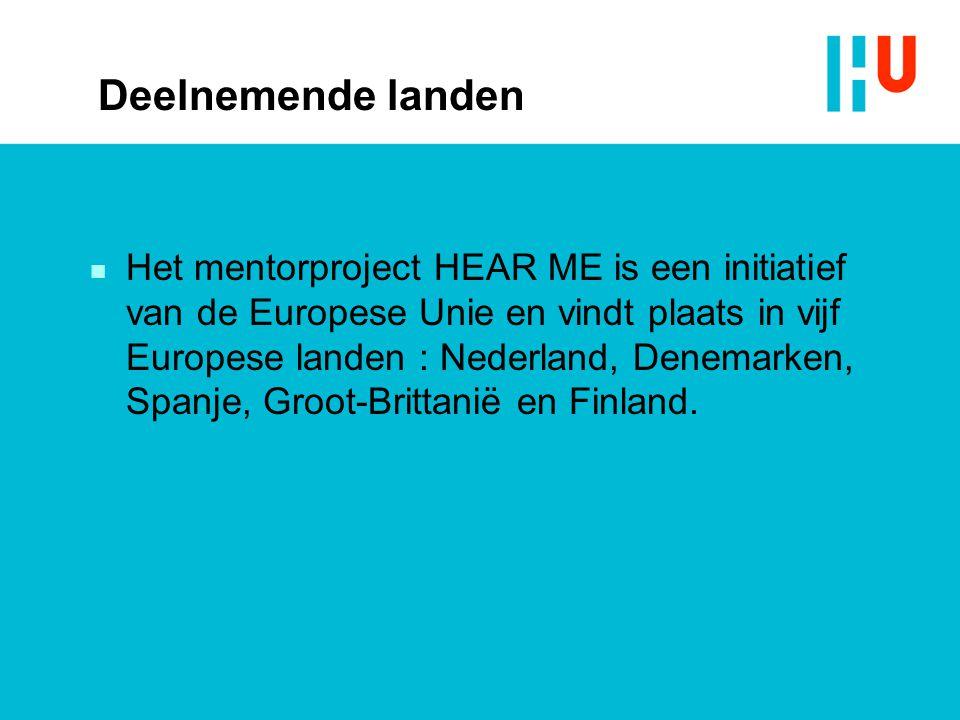 Deelnemende landen n Het mentorproject HEAR ME is een initiatief van de Europese Unie en vindt plaats in vijf Europese landen : Nederland, Denemarken, Spanje, Groot-Brittanië en Finland.