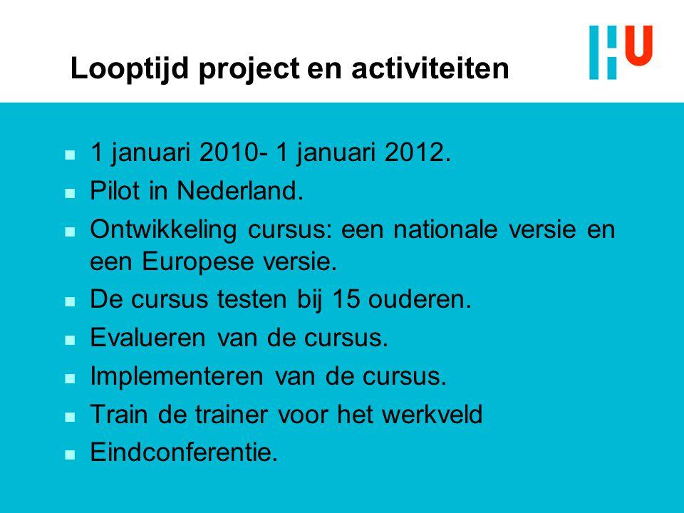 Looptijd project en activiteiten n 1 januari 2010- 1 januari 2012. n Pilot in Nederland. n Ontwikkeling cursus: een nationale versie en een Europese v
