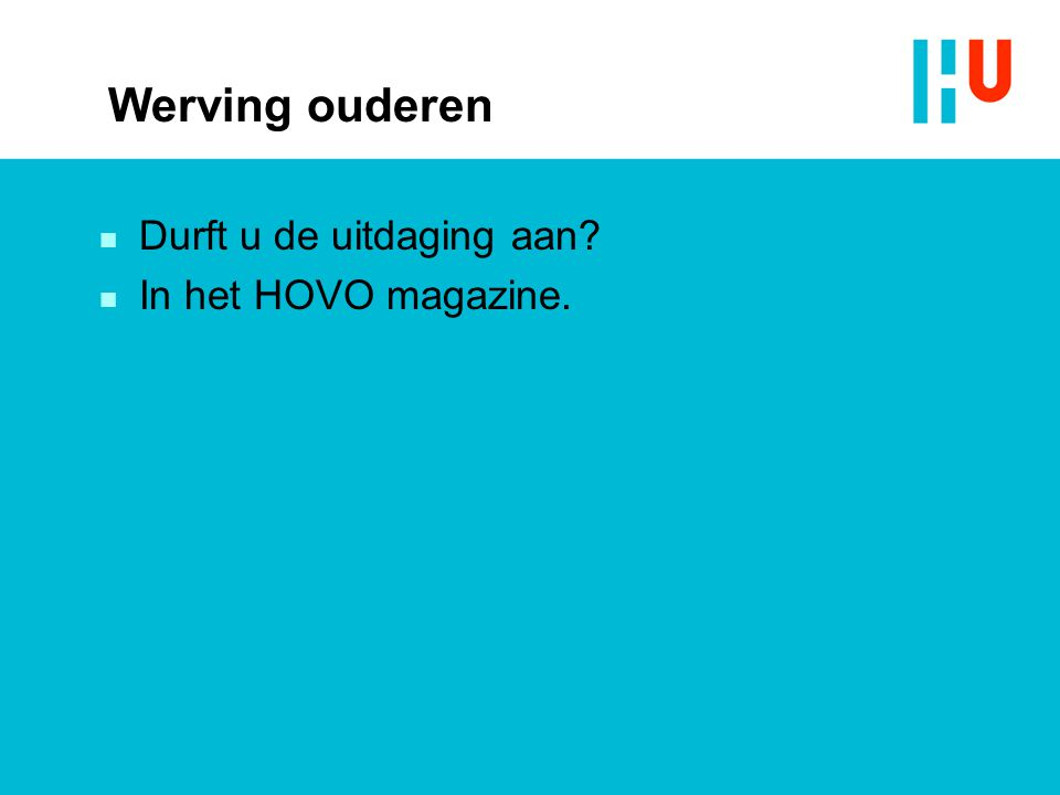 Werving ouderen n Durft u de uitdaging aan? n In het HOVO magazine.
