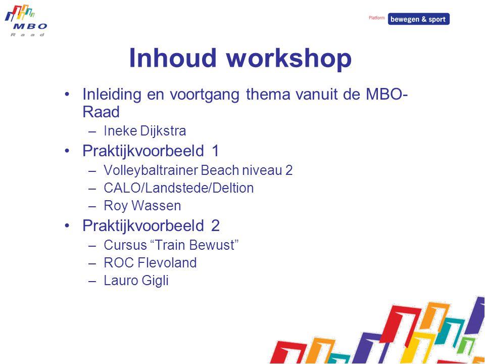 Inhoud workshop Inleiding en voortgang thema vanuit de MBO- Raad –Ineke Dijkstra Praktijkvoorbeeld 1 –Volleybaltrainer Beach niveau 2 –CALO/Landstede/