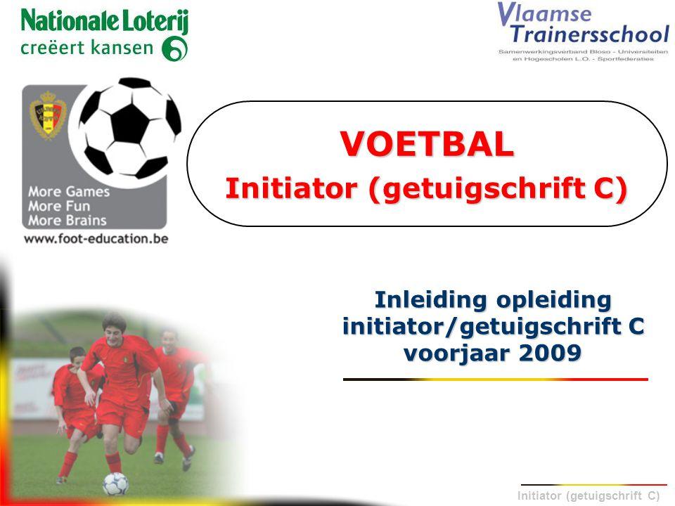 Initiator (getuigschrift C) VOETBAL Initiator (getuigschrift C) Inleiding opleiding initiator/getuigschrift C voorjaar 2009