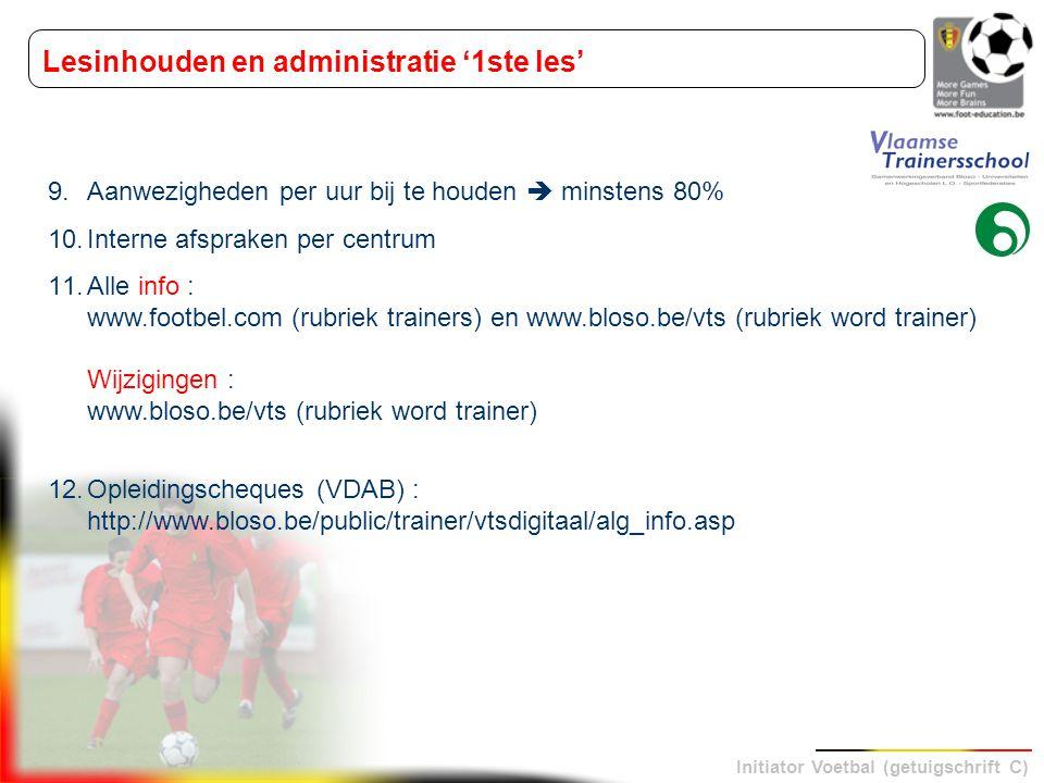 Initiator Voetbal (getuigschrift C) 9.Aanwezigheden per uur bij te houden  minstens 80% 10.Interne afspraken per centrum 11.Alle info : www.footbel.c