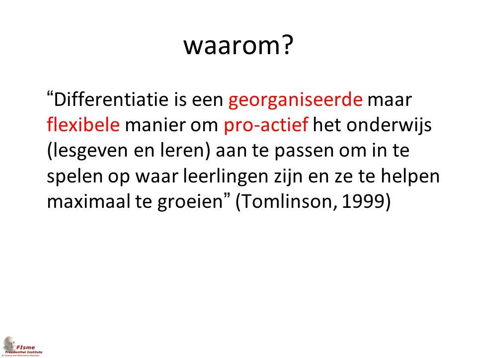 """waarom? """"Differentiatie is een georganiseerde maar flexibele manier om pro-actief het onderwijs (lesgeven en leren) aan te passen om in te spelen op w"""