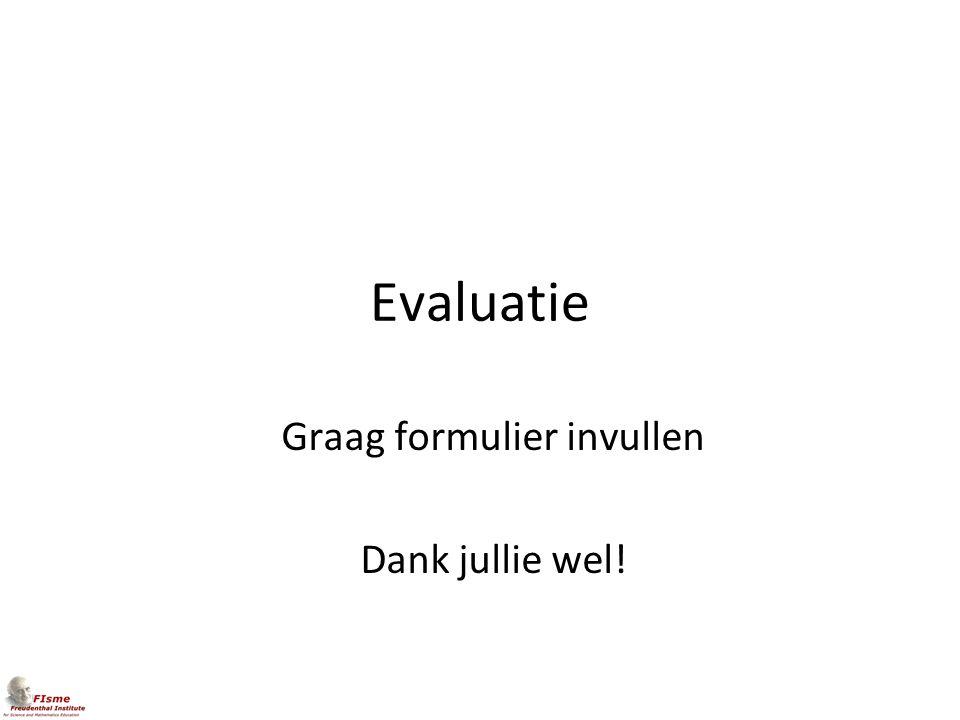 Evaluatie Graag formulier invullen Dank jullie wel!