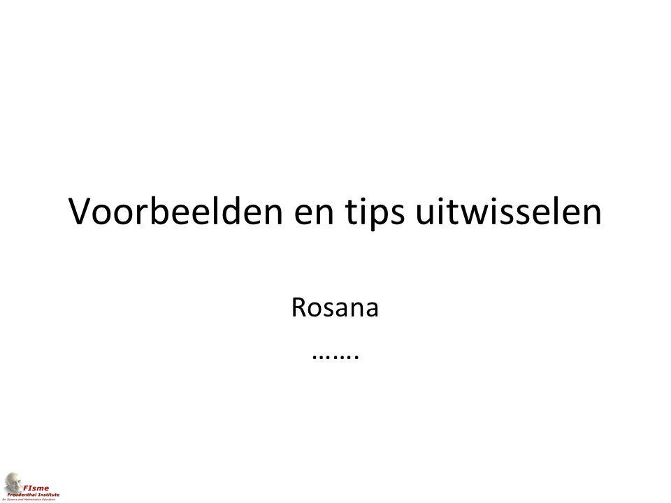 Voorbeelden en tips uitwisselen Rosana …….