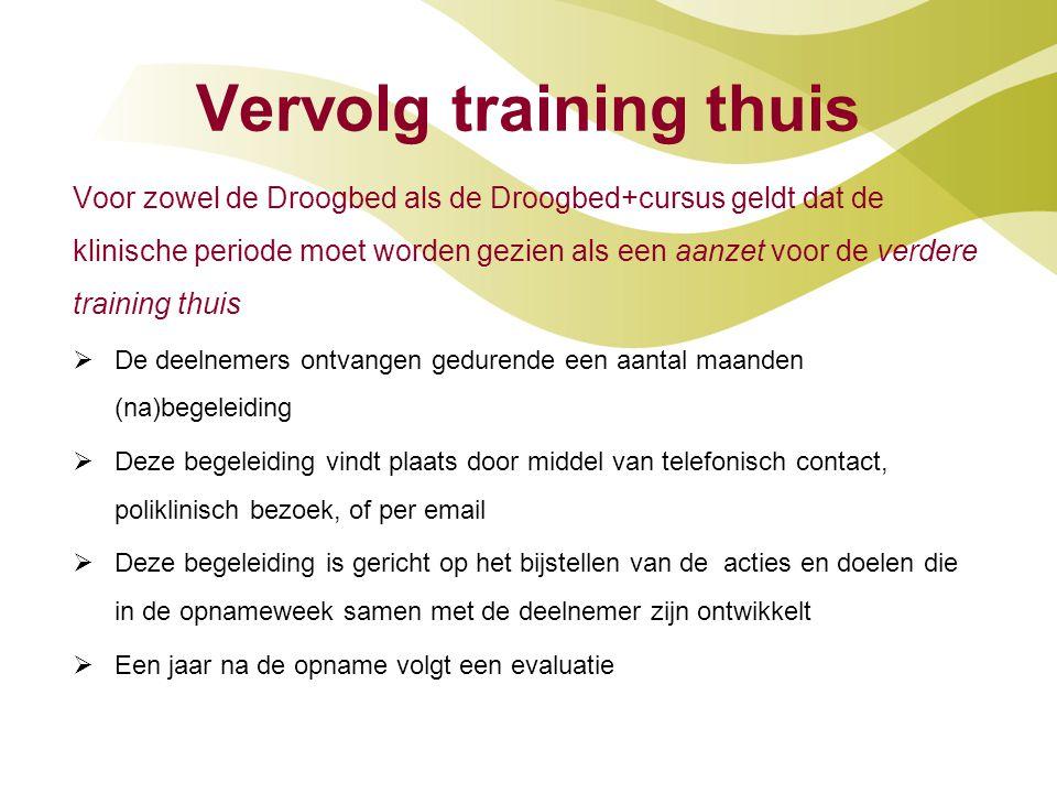 Vervolg training thuis Voor zowel de Droogbed als de Droogbed+cursus geldt dat de klinische periode moet worden gezien als een aanzet voor de verdere