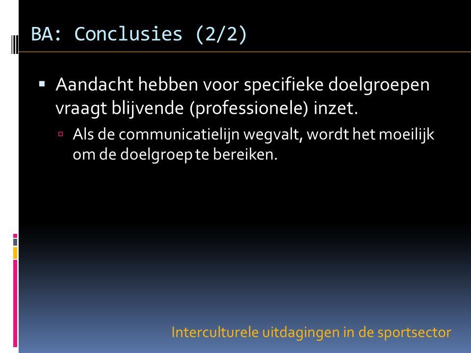 Interculturele uitdagingen in de sportsector BA: Conclusies (2/2)  Aandacht hebben voor specifieke doelgroepen vraagt blijvende (professionele) inzet.