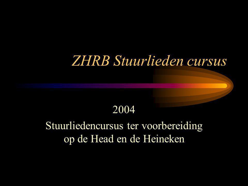 ZHRB Stuurlieden cursus 2004 Stuurliedencursus ter voorbereiding op de Head en de Heineken