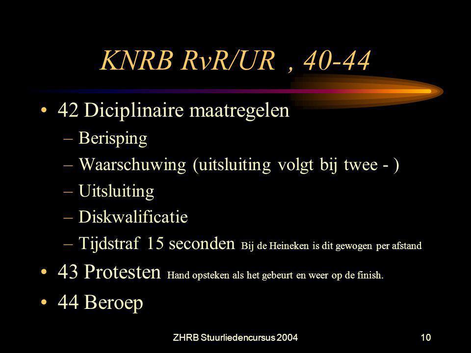 ZHRB Stuurliedencursus 200410 KNRB RvR/UR, 40-44 42 Diciplinaire maatregelen –Berisping –Waarschuwing (uitsluiting volgt bij twee - ) –Uitsluiting –Di