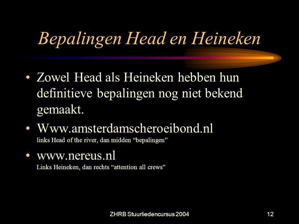 ZHRB Stuurliedencursus 200412 Bepalingen Head en Heineken Zowel Head als Heineken hebben hun definitieve bepalingen nog niet bekend gemaakt. Www.amste