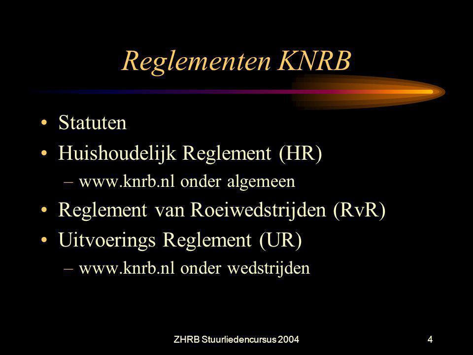 ZHRB Stuurliedencursus 20044 Reglementen KNRB Statuten Huishoudelijk Reglement (HR) –www.knrb.nl onder algemeen Reglement van Roeiwedstrijden (RvR) Ui