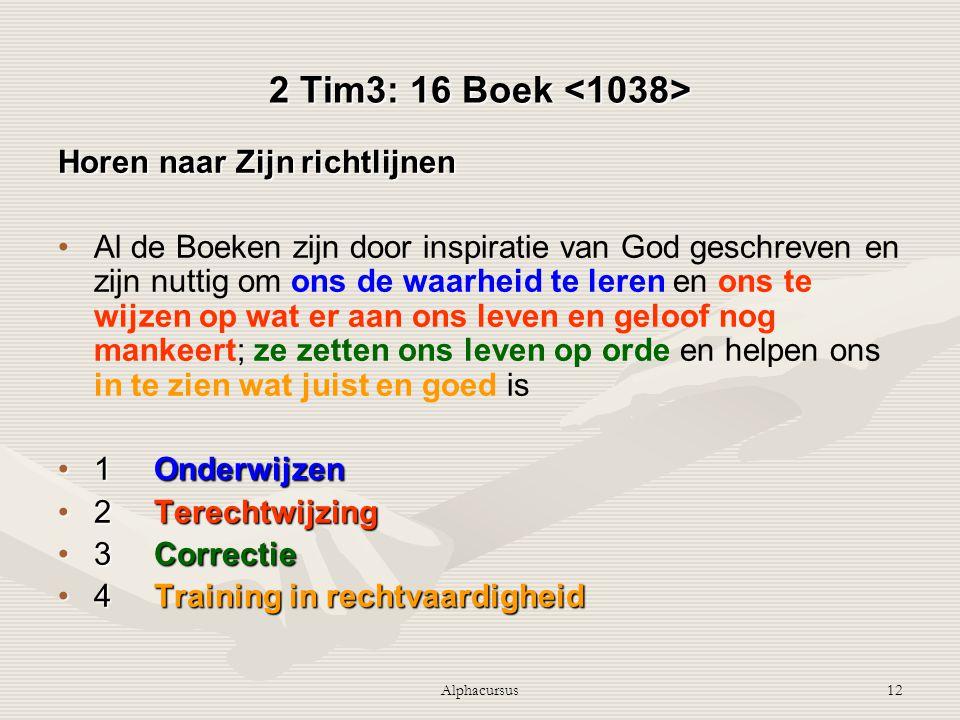 Alphacursus12 2 Tim3: 16 Boek 2 Tim3: 16 Boek Horen naar Zijn richtlijnen Al de Boeken zijn door inspiratie van God geschreven en zijn nuttig om ons d