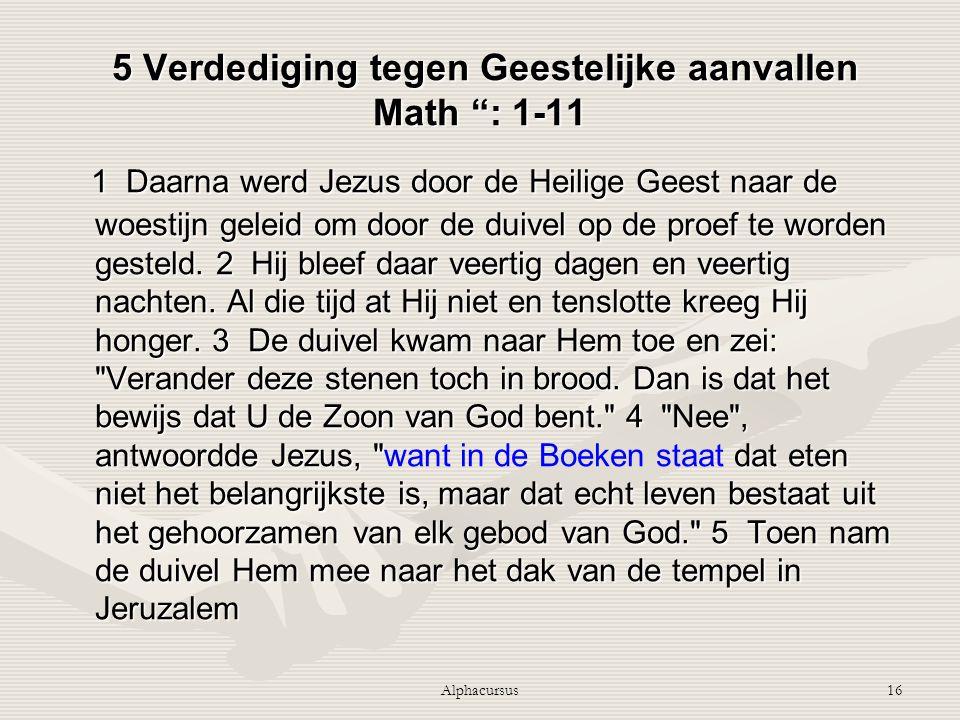 """Alphacursus16 5 Verdediging tegen Geestelijke aanvallen Math """": 1-11 5 Verdediging tegen Geestelijke aanvallen Math """": 1-11 1 Daarna werd Jezus door d"""