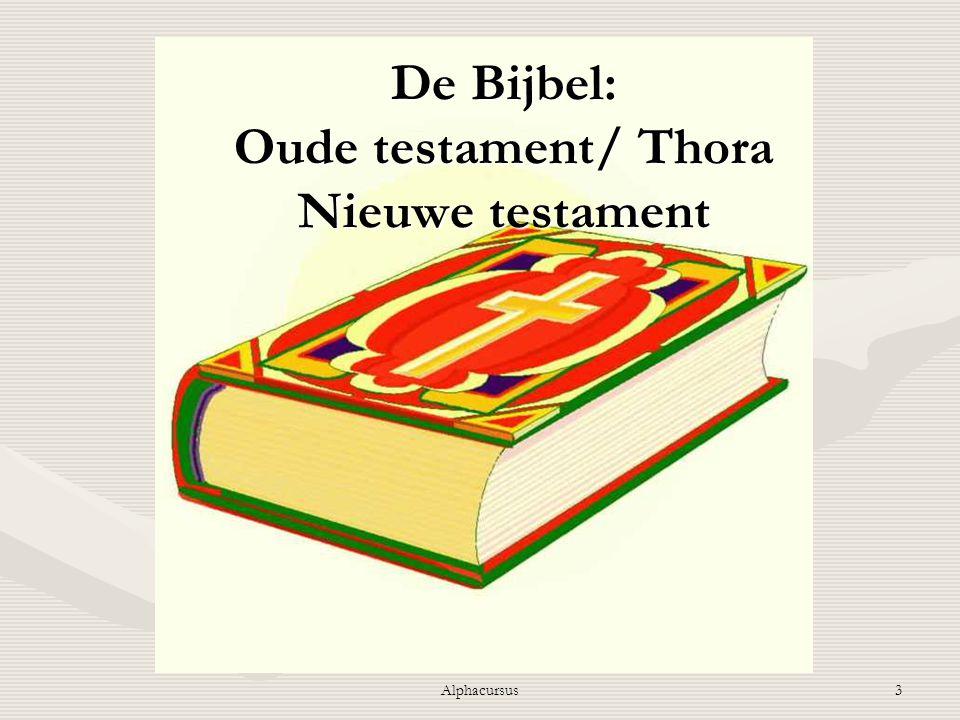 Alphacursus3 De Bijbel: Oude testament/ Thora Nieuwe testament