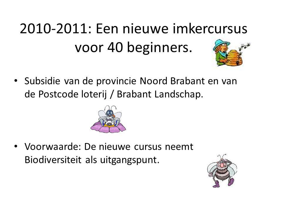 2010-2011: Een nieuwe imkercursus voor 40 beginners. Subsidie van de provincie Noord Brabant en van de Postcode loterij / Brabant Landschap. Voorwaard