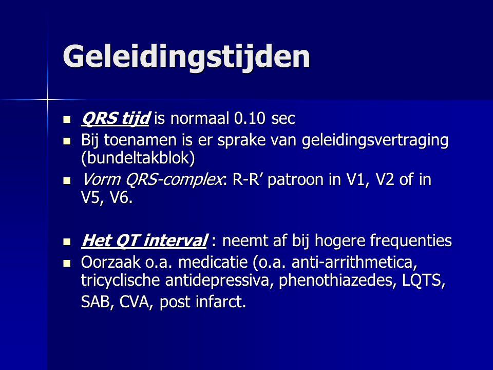 Geleidingstijden QRS tijd is normaal 0.10 sec QRS tijd is normaal 0.10 sec Bij toenamen is er sprake van geleidingsvertraging (bundeltakblok) Bij toen