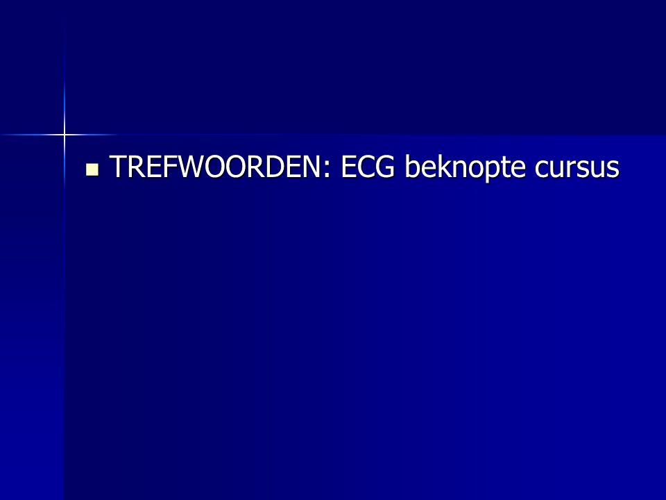 TREFWOORDEN: ECG beknopte cursus TREFWOORDEN: ECG beknopte cursus
