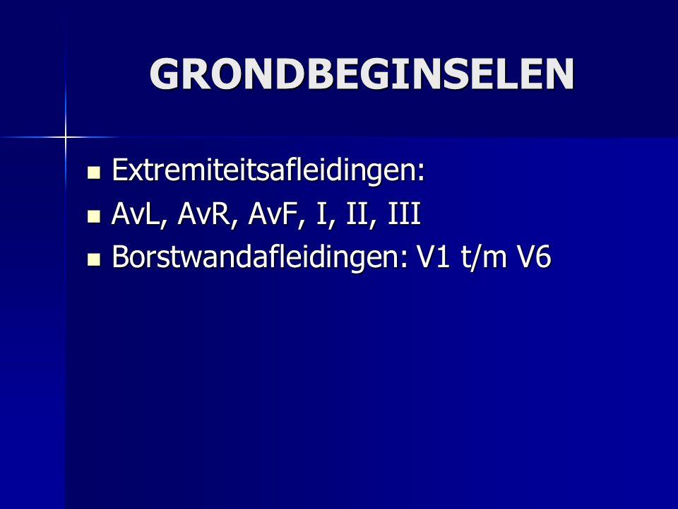 GRONDBEGINSELEN Extremiteitsafleidingen: Extremiteitsafleidingen: AvL, AvR, AvF, I, II, III AvL, AvR, AvF, I, II, III Borstwandafleidingen: V1 t/m V6