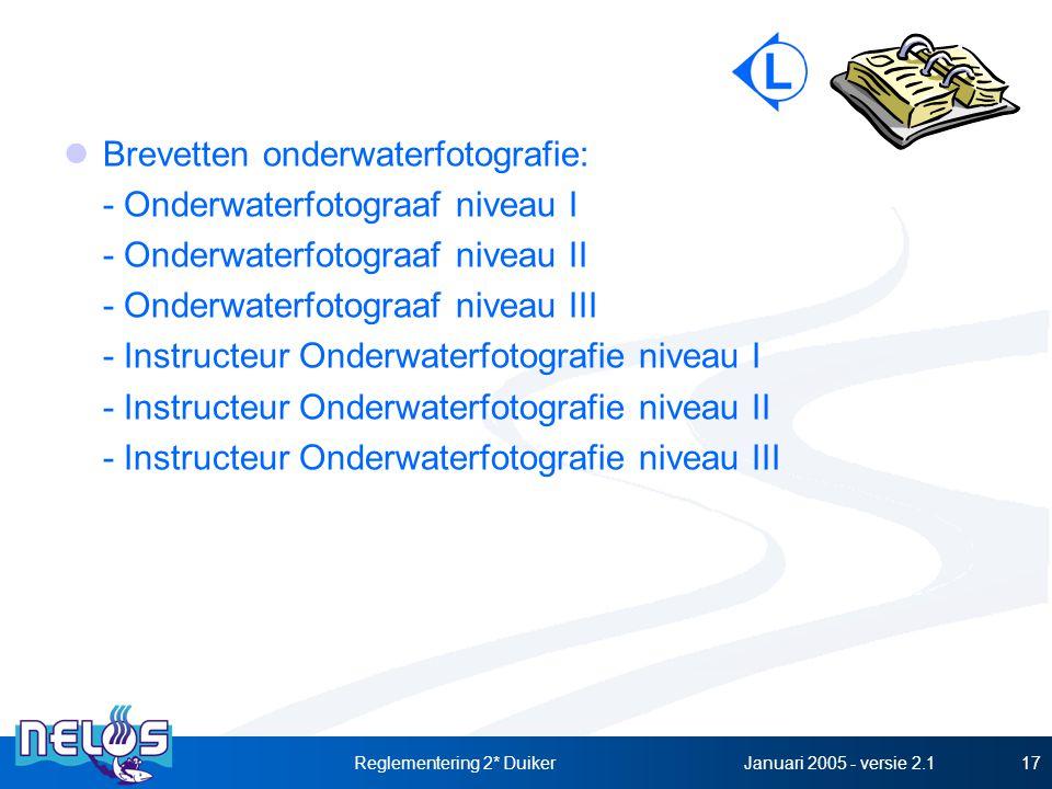 Januari 2005 - versie 2.1Reglementering 2* Duiker17 Brevetten onderwaterfotografie: - Onderwaterfotograaf niveau I - Onderwaterfotograaf niveau II - Onderwaterfotograaf niveau III - Instructeur Onderwaterfotografie niveau I - Instructeur Onderwaterfotografie niveau II - Instructeur Onderwaterfotografie niveau III