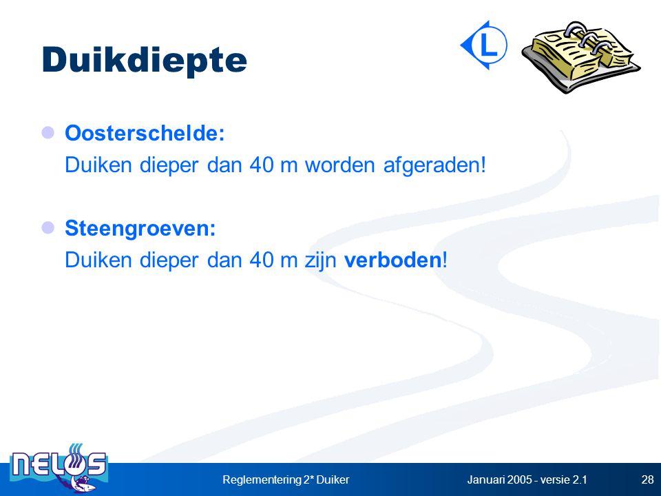 Januari 2005 - versie 2.1Reglementering 2* Duiker28 Duikdiepte Oosterschelde: Duiken dieper dan 40 m worden afgeraden! Steengroeven: Duiken dieper dan