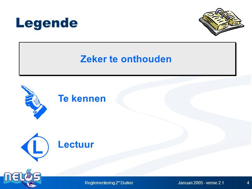 Januari 2005 - versie 2.1Reglementering 2* Duiker4 Legende Te kennen Lectuur Zeker te onthouden