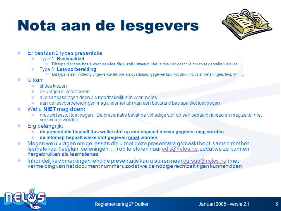 Januari 2005 - versie 2.1Reglementering 2* Duiker5 Nota aan de lesgevers Er bestaan 2 types presentatie Type 1: Basispakket Dit type dient als basis v