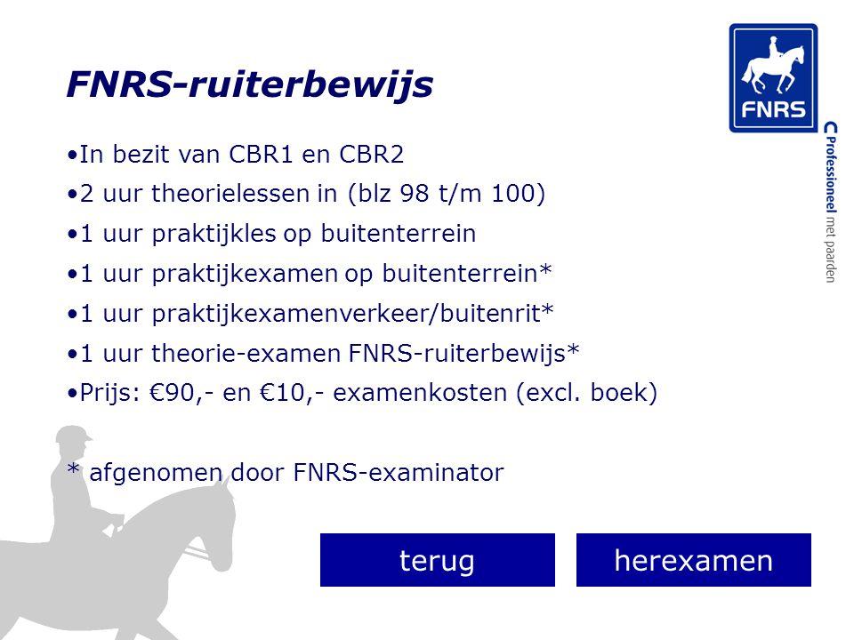 FNRS-ruiterbewijs In bezit van CBR1 en CBR2 2 uur theorielessen in (blz 98 t/m 100) 1 uur praktijkles op buitenterrein 1 uur praktijkexamen op buitent