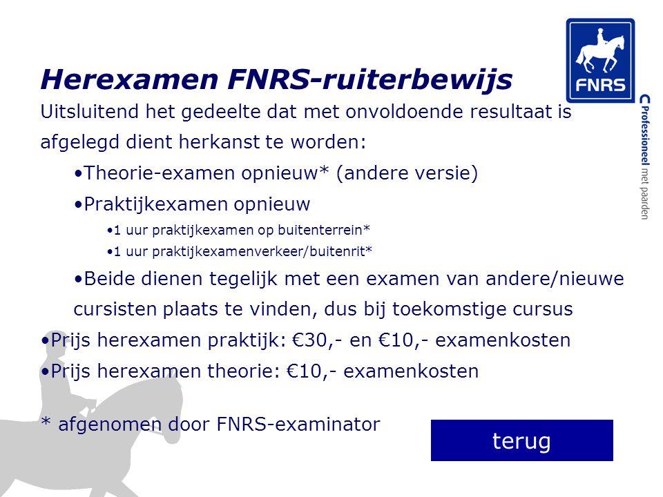 Herexamen FNRS-ruiterbewijs Uitsluitend het gedeelte dat met onvoldoende resultaat is afgelegd dient herkanst te worden: Theorie-examen opnieuw* (ande