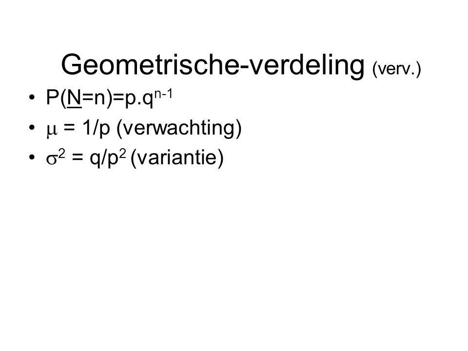 Geometrische-verdeling (verv.) P(N=n)=p.q n-1  = 1/p (verwachting)  2 = q/p 2 (variantie)