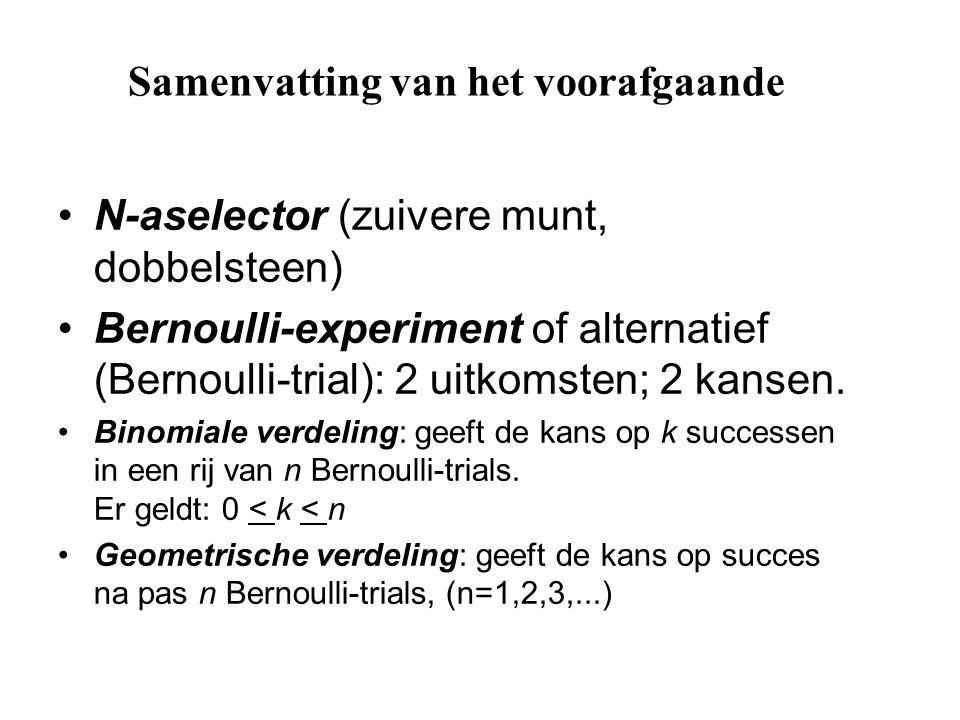 Samenvatting van het voorafgaande N-aselector (zuivere munt, dobbelsteen) Bernoulli-experiment of alternatief (Bernoulli-trial): 2 uitkomsten; 2 kanse