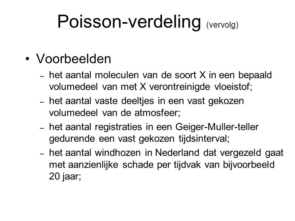 Poisson-verdeling (vervolg) Voorbeelden – het aantal moleculen van de soort X in een bepaald volumedeel van met X verontreinigde vloeistof; – het aant