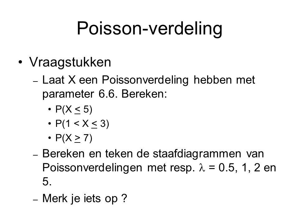 Poisson-verdeling Vraagstukken – Laat X een Poissonverdeling hebben met parameter 6.6. Bereken: P(X < 5) P(1 < X < 3) P(X > 7) – Bereken en teken de s