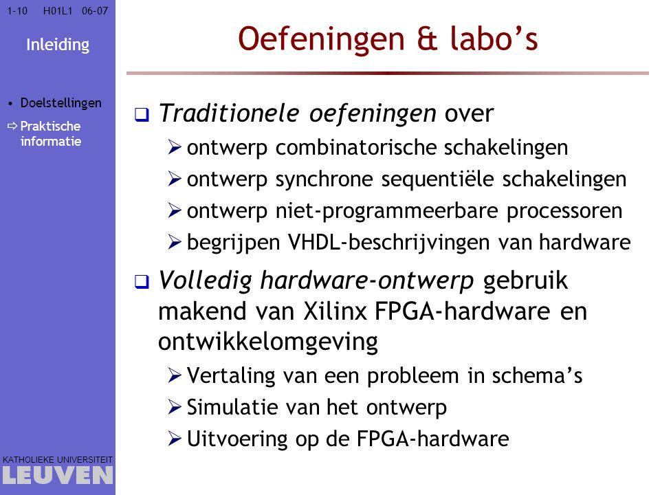 Inleiding KATHOLIEKE UNIVERSITEIT 1-1006–07H01L1 Oefeningen & labo's  Traditionele oefeningen over  ontwerp combinatorische schakelingen  ontwerp s