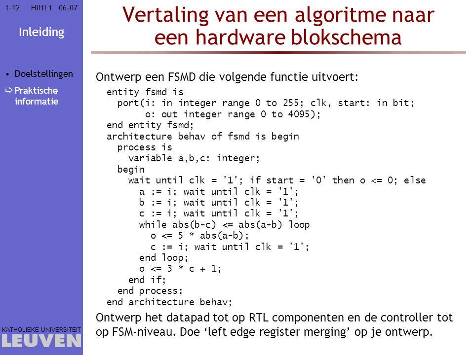 Inleiding KATHOLIEKE UNIVERSITEIT 1-1206–07H01L1 Vertaling van een algoritme naar een hardware blokschema Ontwerp een FSMD die volgende functie uitvoe