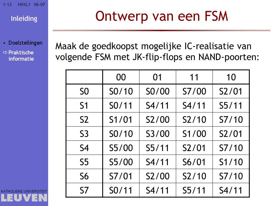 Inleiding KATHOLIEKE UNIVERSITEIT 1-1306–07H01L1 Ontwerp van een FSM Maak de goedkoopst mogelijke IC-realisatie van volgende FSM met JK-flip-flops en