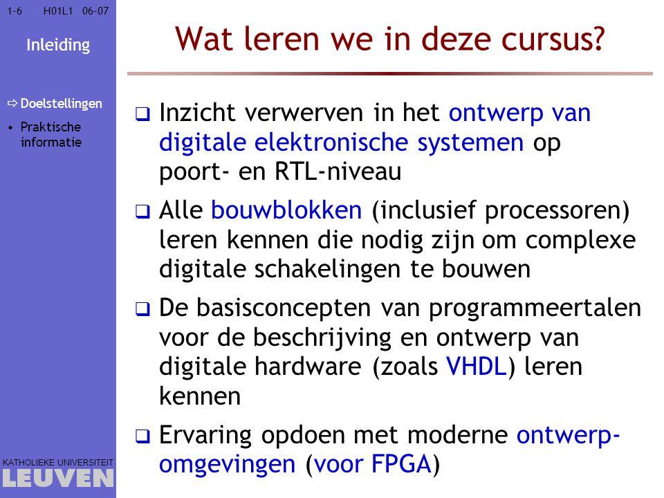 Inleiding KATHOLIEKE UNIVERSITEIT 1-61-606–07H01L1 Wat leren we in deze cursus?  Inzicht verwerven in het ontwerp van digitale elektronische systemen