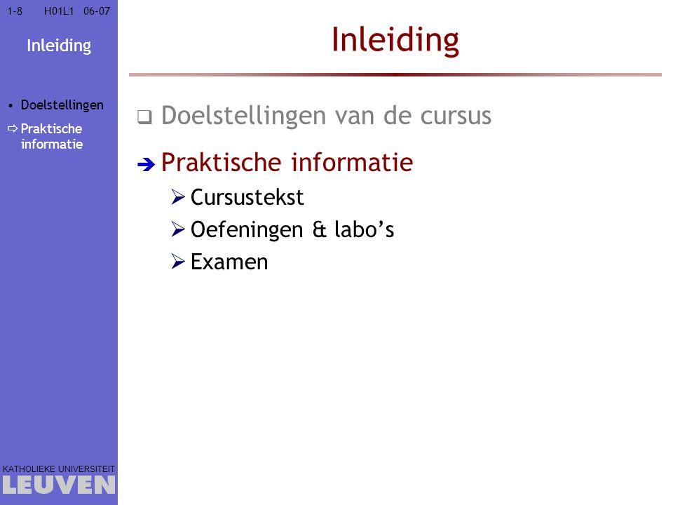 Inleiding KATHOLIEKE UNIVERSITEIT 1-81-806–07H01L1 Inleiding  Doelstellingen van de cursus  Praktische informatie  Cursustekst  Oefeningen & labo'