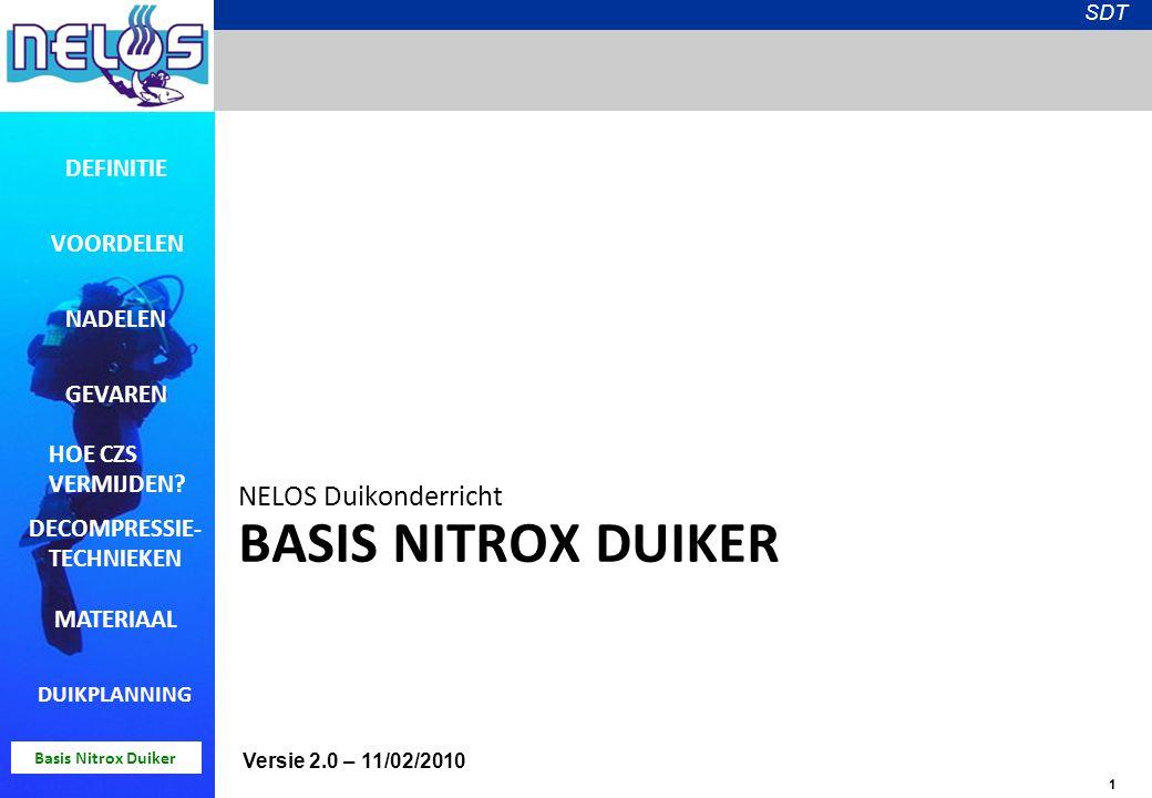 1 SDT Basis Nitrox Duiker BASIS NITROX DUIKER NELOS Duikonderricht DEFINITIE VOORDELEN NADELEN GEVAREN HOE CZS VERMIJDEN? DECOMPRESSIE- TECHNIEKEN MAT