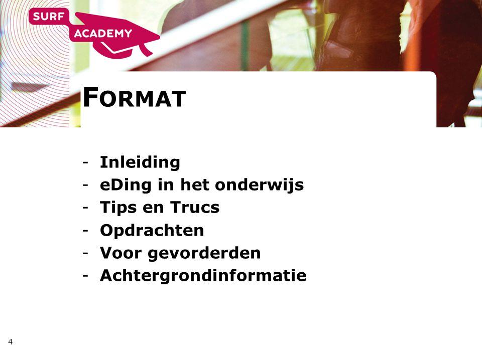 4 F ORMAT -Inleiding -eDing in het onderwijs -Tips en Trucs -Opdrachten -Voor gevorderden -Achtergrondinformatie