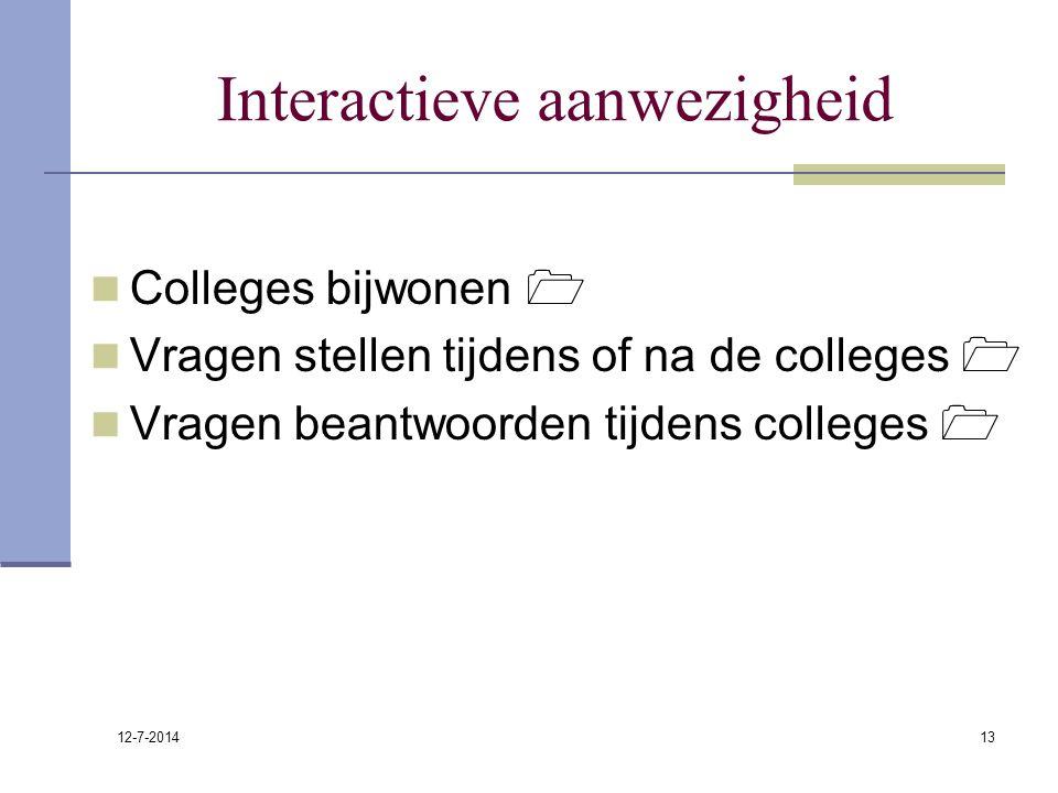 12-7-2014 13 Interactieve aanwezigheid Colleges bijwonen  Vragen stellen tijdens of na de colleges  Vragen beantwoorden tijdens colleges 