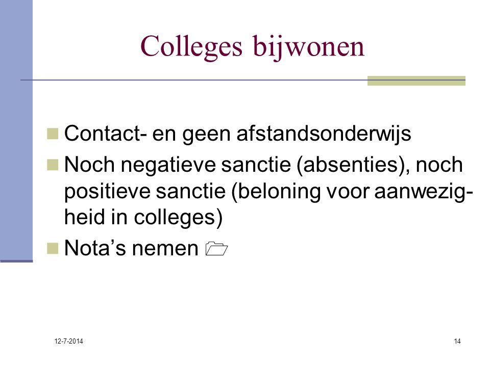 12-7-2014 14 Colleges bijwonen Contact- en geen afstandsonderwijs Noch negatieve sanctie (absenties), noch positieve sanctie (beloning voor aanwezig-
