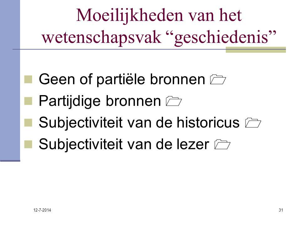 """12-7-2014 31 Moeilijkheden van het wetenschapsvak """"geschiedenis"""" Geen of partiële bronnen  Partijdige bronnen  Subjectiviteit van de historicus  Su"""